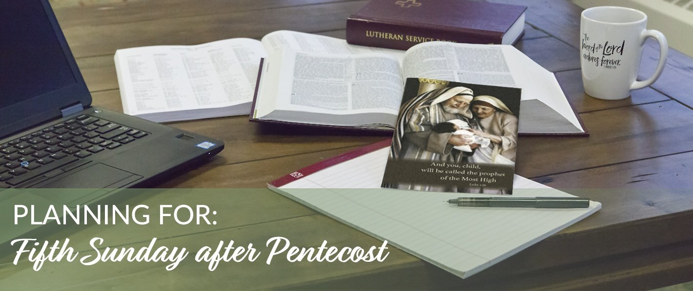 Planning for the Fifth Sunday after Pentecost