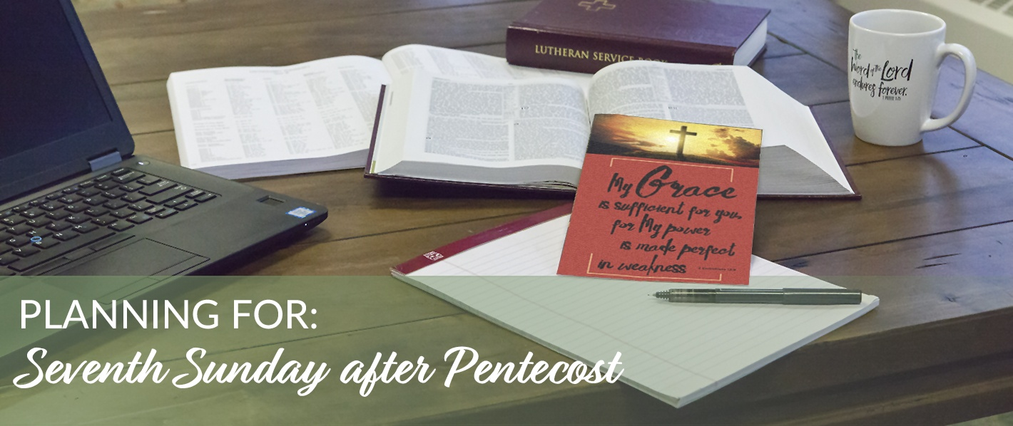 Planning for the Seventh Sunday after Pentecost