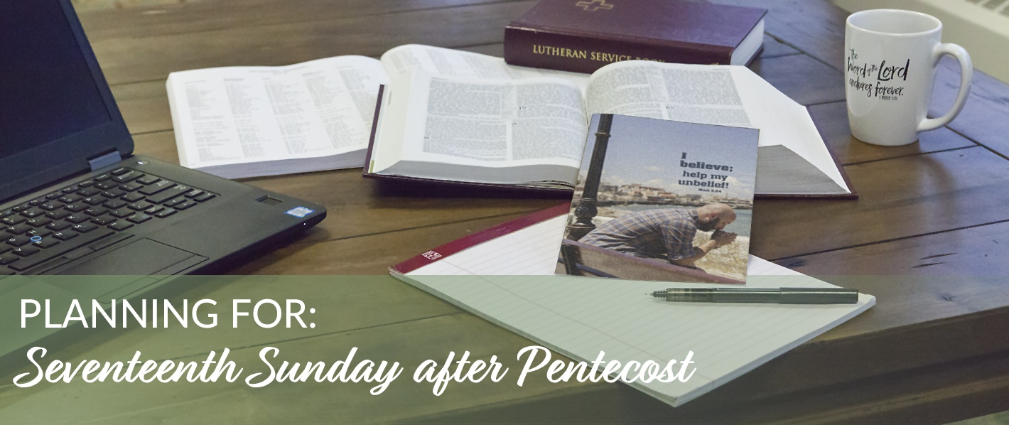 Planning for the Seventeenth Sunday after Pentecost