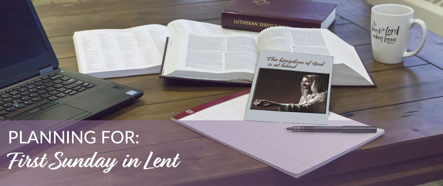 Planning for the First Sunday in Lent
