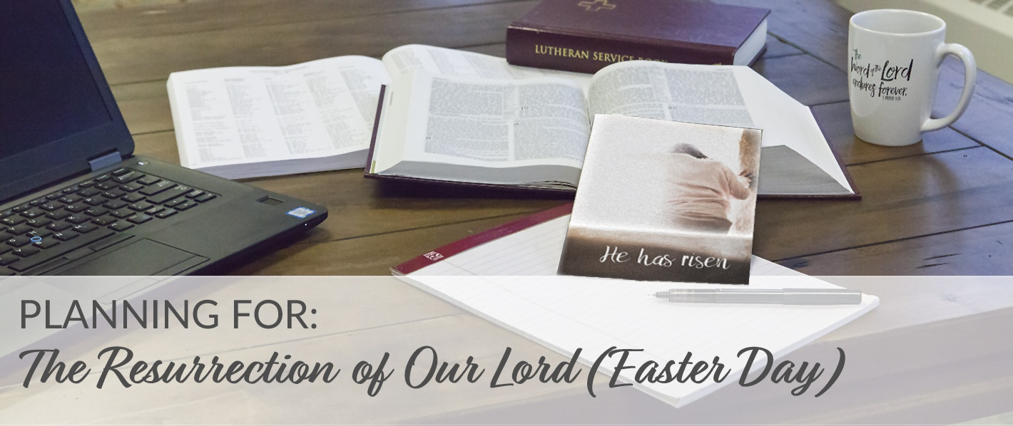 Planning for the Resurrection of Our Lord (Easter Day)