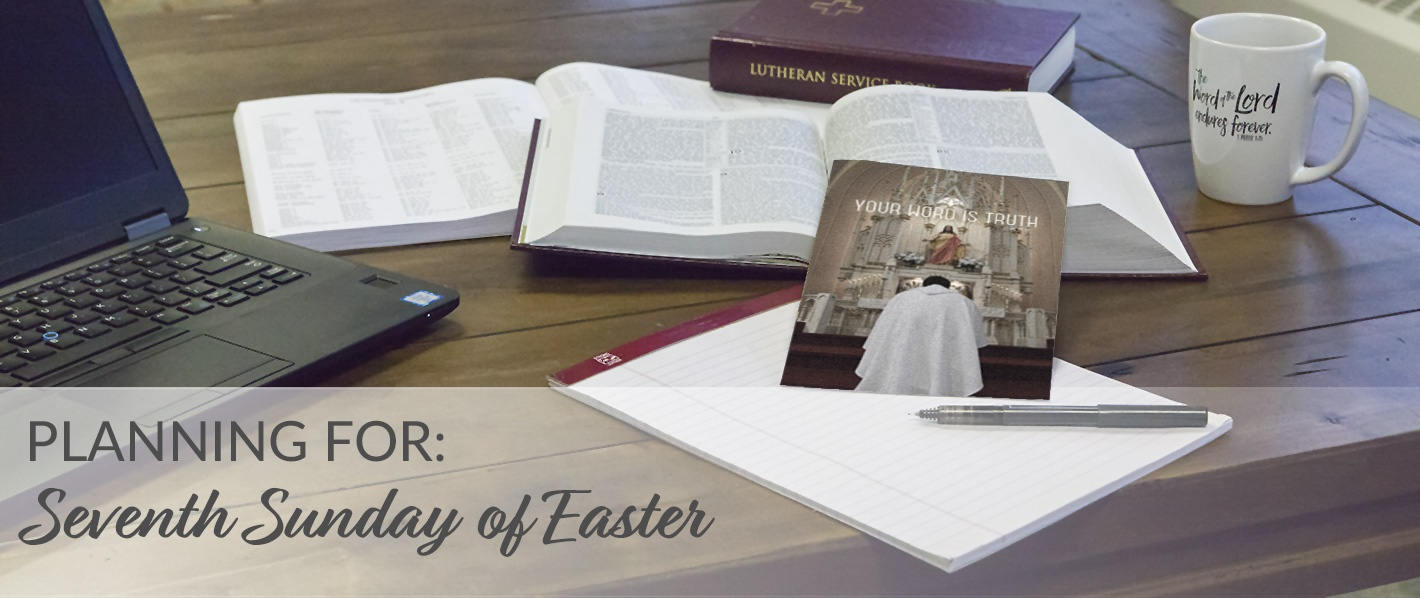 Planning for the Seventh Sunday of Easter