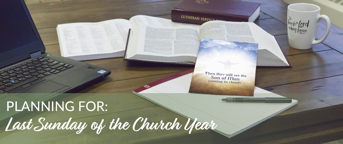 Planning for the Last Sunday of the Church Year